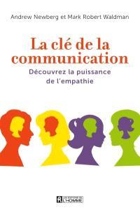 La clé de la communication  : découvrez la puissance de l'empathie