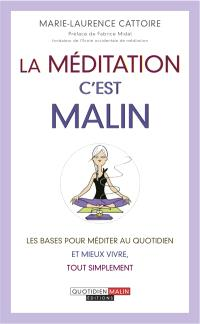 La méditation, c'est malin : les bases pour méditer au quotidien et mieux vivre