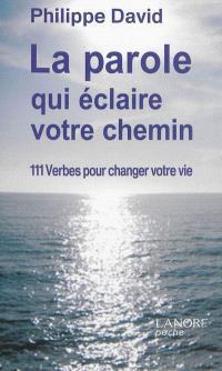 La parole qui éclaire votre chemin : 111 verbes pour changer votre vie