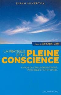 La pratique de la pleine conscience : la voie de l'équilibre physique, psychique et émotionnel