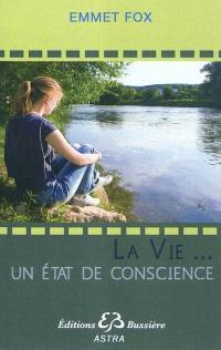 La vie ... un état de conscience