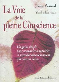 La voie de la pleine conscience : un guide simple pour nous aider à apprécier et savourer chaque moment qui nous est donné...