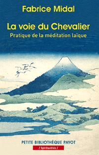 La voie du chevalier : pratique de la méditation laïque