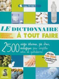Le dictionnaire à tout faire : 2.500 usages astucieux, pas chers, écologiques pour simplifier votre vie quotidienne