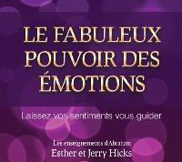 Le fabuleux pouvoir des émotions  : laissez vos sentiments vous guider