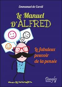 Le manuel d'Alfred : le fabuleux pouvoir de la pensée