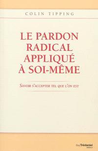Le pardon radical appliqué à soi-même : savoir s'accepter tel que l'on est
