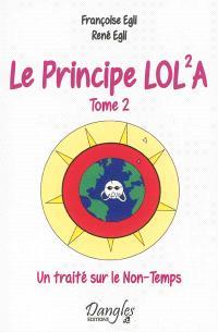 Le principe LOL2A. Volume 2, Un traité sur le non-temps