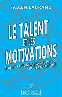 Le talent et les motivations : clés de la connaissance de soi et de la réussite