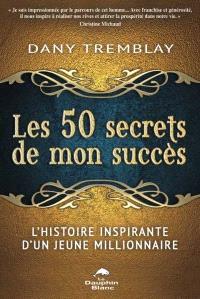Les 50 secrets de mon succès  : l' histoire inspirante d'un jeune millionnaire