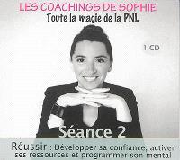 Les coachings de Sophie : toute la magie de la PNL. Volume 2, Réussir : développer sa confiance, activer ses ressources et programmer son mental