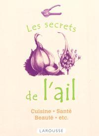 Les secrets de l'ail : cuisine, santé, beauté
