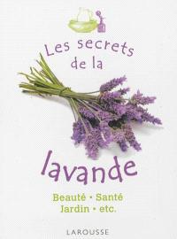 Les secrets de la lavande : beauté, santé, jardin, etc.