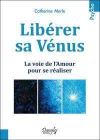 Libérer sa Vénus : la voie de l'amour pour se réaliser
