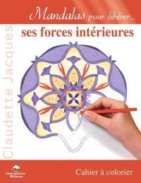 Mandalas pour libérer... ses forces intérieures : cahier à colorier