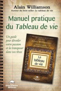 Manuel pratique du Tableau de vie  : un guide pour dévoiler votre passion et la transposer dans vos rêves