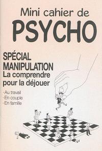 Mini cahier de psycho : spécial manipulation : la comprendre pour la déjouer