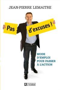 Pas d'excuses!  : mode d'emploi pour passer à l'action
