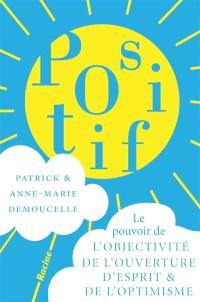 Positif : le pouvoir de l'objectivité, de l'ouverture d'esprit et de l'optimisme