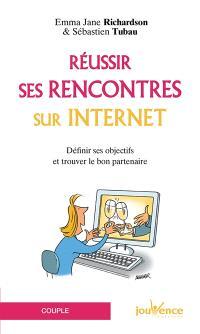 Réussir ses rencontres sur Internet : définir ses objectifs et trouver le bon partenaire
