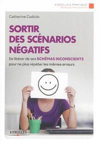 Sortir des scénarios négatifs : se libérer de ses schémas inconscients pour ne plus répéter les mêmes erreurs