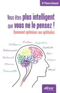 Vous êtes plus intelligent que vous ne le pensez ! : comment optimiser vos aptitudes