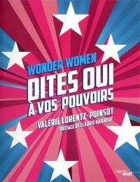 Wonder women : dites oui à vos pouvoirs