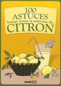 100 astuces beauté, forme et santé avec du citron