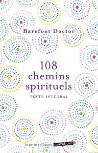 108 chemins spirituels : et si vous regardiez la vie autrement ? : texte intégral