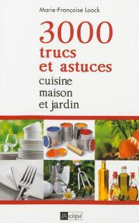 3.000 trucs et astuces : cuisine, maison et jardin