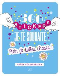 300 stickers Je te souhaite... plein de belles choses ! : créez vos messages