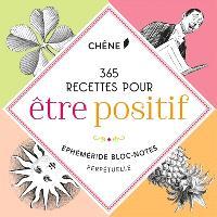 365 recettes pour être positif : éphéméride bloc-note perpétuelle