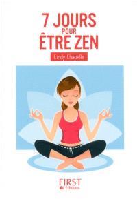 7 jours pour être zen : ... au bureau, avec sa belle-mère, en voiture, en vacances, avec ses enfants, avec ses voisins...