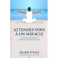 Attendez-vous à un miracle  : le secret manquant pour un succès éclatant