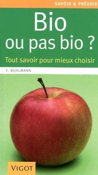 Bio ou pas bio ? : tout savoir pour mieux choisir