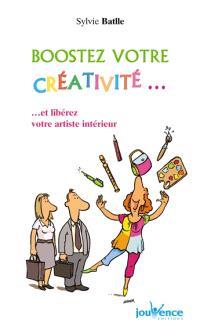 Boostez votre créativité... : et libérez votre artiste intérieur