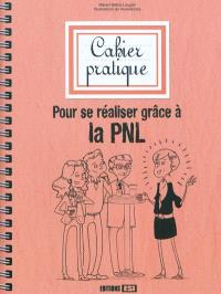 Cahier pratique pour... se réaliser grâce à la PNL