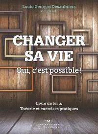 Changer sa vie? Oui, c'est possible!  : livre de tests : théorie et exercises pratiques