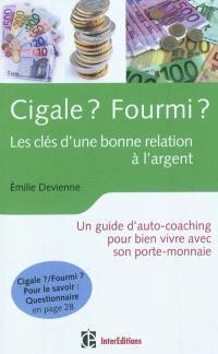 Cigale ? Fourmi ? : les clés d'une bonne relation à l'argent : un guide d'auto-coaching pour bien vivre avec son porte-monnaie