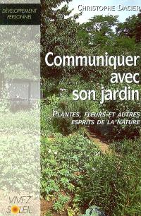 Communiquer avec votre jardin : plantes, fleurs et autres esprits de la nature