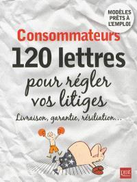 Consommateurs : 120 lettres pour régler vos litiges : livraison, garantie, résiliation...
