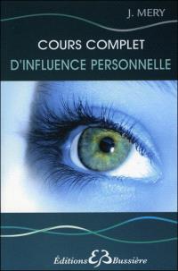 Cours complet d'influence personnelle : régénération physique et psychique de la personnalité par l'éducation de la volonté et de la pensée