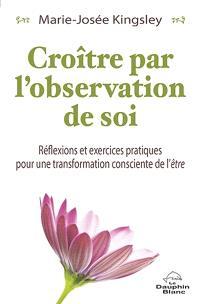 Croître par l'observation de soi  : réflexions et exercices pratiques pour une transformation consciente de l'être
