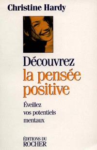 Découvrez la pensée positive : éveillez vos potentiels mentaux