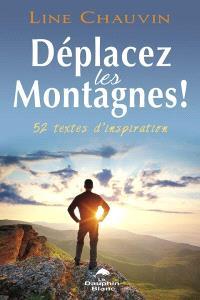 Déplacez les montagnes!  : 52 textes d'inspiration