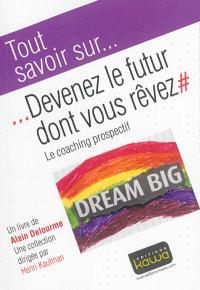 Devenez le futur dont vous rêvez : le coaching prospectif