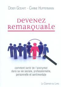 Devenez remarquable : comment sortir de l'anonymat dans sa vie sociale, professionnelle et sentimentale