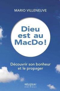 Dieu est au MacDo!  : découvrir son bonheur et le propager