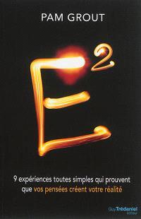 E2 : 9 expériences toutes simples qui prouvent que vos pensées créent votre réalité