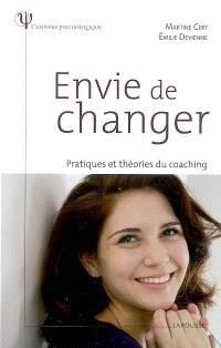 Envie de changer ? : pratiques et théories du coaching